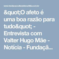 """""""O afeto é uma boa razão para tudo"""" - Entrevista com Valter Hugo Mãe - Notícia -  Fundação Cultural de Curitiba"""