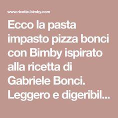 Ecco la pasta impasto pizza bonci con Bimby ispirato alla ricetta di Gabriele Bonci. Leggero e digeribile, è croccante al punto giusto!