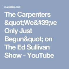 "The Carpenters ""We've Only Just Begun"" on The Ed Sullivan Show - YouTube"