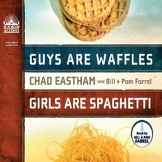 Guys are Waffles, Girls are Spaghetti by Chad Eastham
