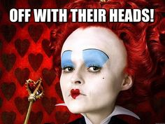 Off with their heads meme - Google Search