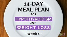 The 14-Day Meal Plan For Hypothyroidism and Weight Loss.