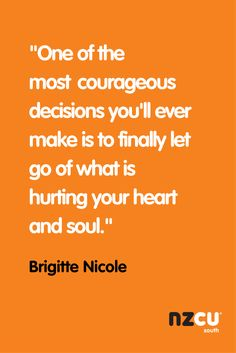 """""""One of the most courageous decisions you'll ever make is to finally let go of what is hurting your heart and soul."""""""