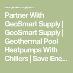 Partner With GeoSmart Supply | GeoSmart Supply | Geothermal Pool Heatpumps With Chillers | Save Energy