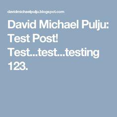David Michael Pulju: Test Post! Test...test...testing 123.