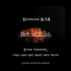 """Ephesians 6:14 """"Stand therefore, having your loins girt about with truth, and having on the breastplate of righteousness;"""""""