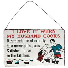 Love When My Husband Cooks Metal Sign   DotComGiftShop   ~  He just loves it when I cook. LOL ..... Especially when he can eat it !