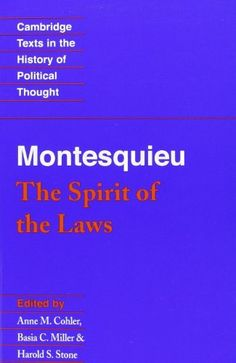Montesquieu: The Spirit of the Laws (Cambridge Texts in the History of Political Thought) by Charles de Montesquieu, http://www.amazon.com/dp/0521369746/ref=cm_sw_r_pi_dp_kW.4rb03EMYM8
