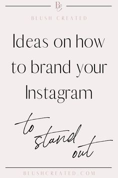Are you branding your Instagram? Creating an Instagram that makes people follow from a profile that stands out is important for any brand. Find out how to brand your Instagram | Blush Created