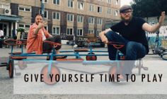 Give yourself time to play
