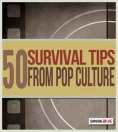 Survival Tips from Pop Culture | Smart Prepping Tips & Skills Every Preppers & Survivalist Needs To Know by Survival Life at http://survivallife.com/2015/03/23/survival-tips-pop-culture/