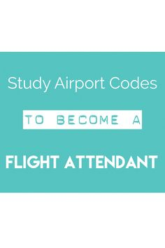 How to become a flight attendant. Learn your airport codes before training