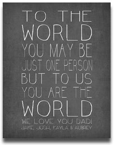 "Personalized Father's Day Gifts From the Kids:  Personalized Quote Print ""To The World You May Be Just One Person But To Us You Are The World"" by Prints By Christine at Etsy"