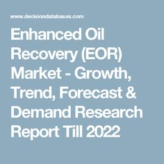 Enhanced Oil Recovery (EOR) Market - Growth, Trend, Forecast & Demand Research Report Till 2022