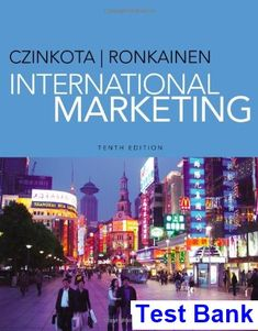 International Marketing 10th Edition Czinkota Test Bank - Test bank, Solutions manual, exam bank, quiz bank, answer key for textbook download instantly!