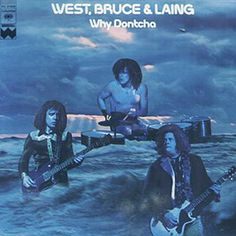 """""""Why Dontcha"""" (1972, Columbia) by West, Bruce & Laing."""