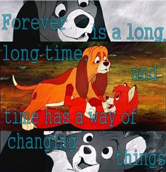 Forever is a long, long time. Fox and the Hound