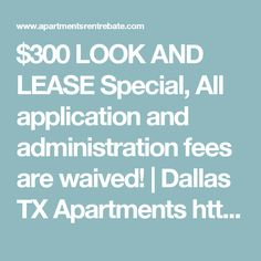 $300 LOOK AND LEASE Special, All application and administration fees are waived! | Dallas TX Apartments http://www.apartmentsrentrebate.com/300-look-and-lease-special-app-and-admin-fees-waived-dallas-tx/