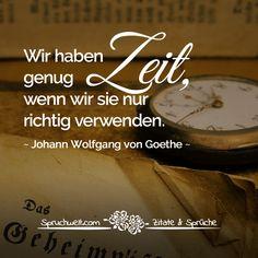 Wir Haben Genug Zeit Wenn Wir Sie Nur Richtig Verwenden Goethe Zitat Schiller
