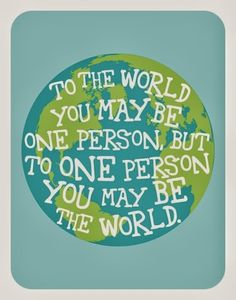 To the world you may be one person but to one person you may be the world | Inspirational Quotes