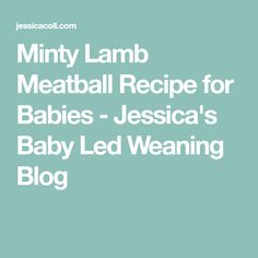 Minty Lamb Meatball Recipe for Babies - Jessica's Baby Led Weaning Blog