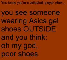 My volleyball shoes have never touch the world outside