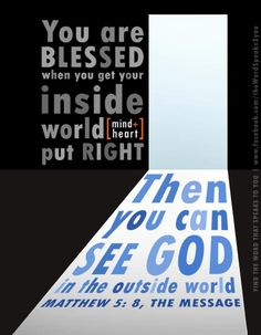 Matthew 5:8  New Living Translation (NLT)  God blesses those whose hearts are pure for they will see God.