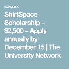 ShirtSpace Scholarship – $2,500 – Apply annually by December 15 | The University Network