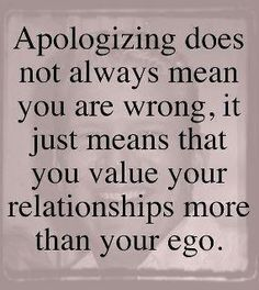 Apologizing does not always mean you are wrong.