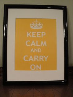 Keep Calm and Carry On Framed Print - Yellow for my yellow room!