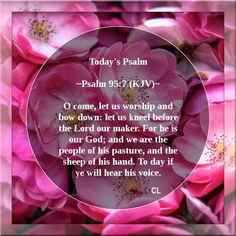 Psalms 95:6-7 KJV Amen Hallelujah and more Blessings!!