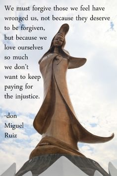 We must forgive those we feel have wronged us, not because they deserve to be forgiven, but because we love ourselves so much we don't want to keep paying for the injustice.  -don Miguel Ruiz  Image courtesy of Photokanok / FreeDigitalPhotos.net Why Jesus, Ptsd, Forgiveness, Catholic, Medicine, Funny Quotes, Spirituality, Wisdom, Faith