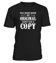# You Were Born An Original. Don't Die .  You Were Born An Original. Don't Die A Copy Tshirt (Shirt | Hoodie)TAGS:gift for mom, gift for son, Gift for dad, merry christmas and happy new year, merry christmas, trending, funny t shirts, amazing t shirts, awesome t shirt, best gift for mom, funny quotes, quotes, life quotes, custom t shirts, vintage t shirts, tee shirt, cool t shirts, funny t shirt, friend, mother, father, grandpa, grandma, daughter, for men, for women, Sarcastic, humor…