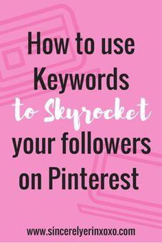 How to Use Keywords to Skyrocket your followers on Pinterest