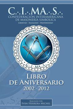 Libro conmemorativo del aniversario de la fundación de la Confederación Interamericana de Masonería Simbólica(CIMAS).