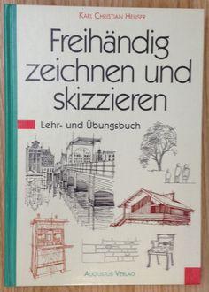 FREIHÄNDIG ZEICHNEN UND SKIZZIEREN Karl Christian Heuser Verlag Augustus 1994