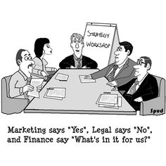 Marketing says 'Yes', Legal says 'No', and Finance say 'What's in it for us?'     Free marketing cartoons you can use to help market your websites, blogs, videos and Social Network!.  Get them now at http://wchasen.com/marketingcartoons
