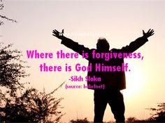 "Sikh Sloka  - ""Where there is forgiveness, there is God Himself."""