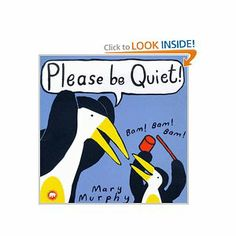 Please Be Quiet by Mary Murphy. $0.98. Author: Mary Murphy. Publication: October 2, 2006. Publisher: Egmont Books Ltd (October 2, 2006)