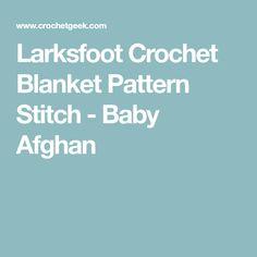 Larksfoot Crochet Blanket Pattern Stitch - Baby Afghan