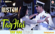 Tay Hai Song Lyrics: This is a romantic song from the upcoming movie Rustom of Akshay Kumar which is Sung by Ankit Tiwari & the