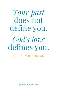 Your past does not define you. God\'s love defines you. Your position as a woman after His own heart defines you. If you struggle with previous mistakes or a messy past, let these words of grace and truth give you peace and rest, knowing that God loves you and can redeem every situation. Read on!