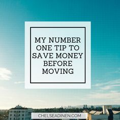 How to Save Money Before Moving (cross country or to a new city) | ChelseaDinen.com #moving #relocating #movingtips