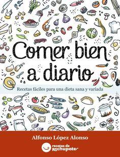 Comer bien a diario. Recetas fáciles para una dieta sana y variada eBook: Alfonso Lopez Alonso, Jimena Catalina Gayo, Mikel López Iturriaga: Amazon.es: Tienda Kindle