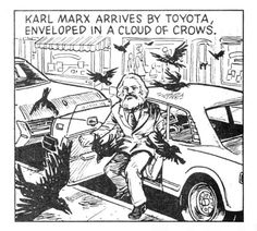 Karl Marx arrives by Toyota, enveloped in a cloud of crows.  Karl Marx (1818 - 1883)  [follow this link to find a bundle of clips, which are useful for elucidating the many ideas of Karl Marx: http://www.thesociologicalcinema.com/1/category/marxmarxism858841b2ca/1.html]