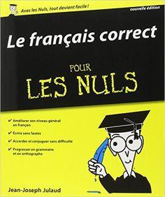 Amazon.fr - Le Français correct pour les Nuls, 2e édition - Jean-Joseph JULAUD - Livres