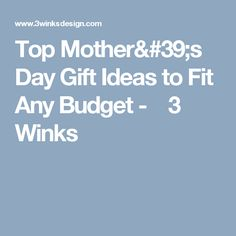 Top Mother's Day Gift Ideas to Fit Any Budget -  3 Winks