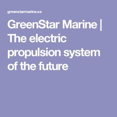 GreenStar Marine | The electric propulsion system of the future