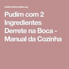 Pudim com 2 Ingredientes Derrete na Boca - Manual da Cozinha