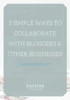 Collaboration is a game-changer, and it can play an integral part in your content marketing approach. Here are 3 ways to collaborate with bloggers & other businesses: